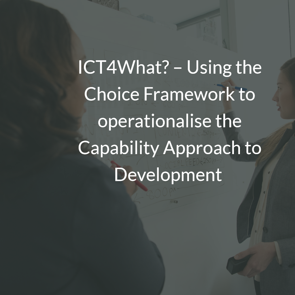ICT4What? – Using the Choice Framework to operationalise the Capability Approach to Development