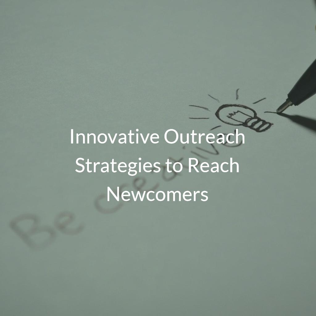 Innovative Outreach Strategies to Reach Newcomers