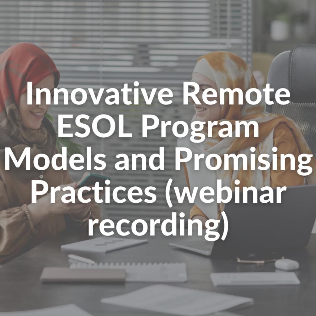 Innovative Remote ESOL Program Models and Promising Practices (webInnovative Remote ESOL Program Models and Promising Practices (webinar recording)inar recording)