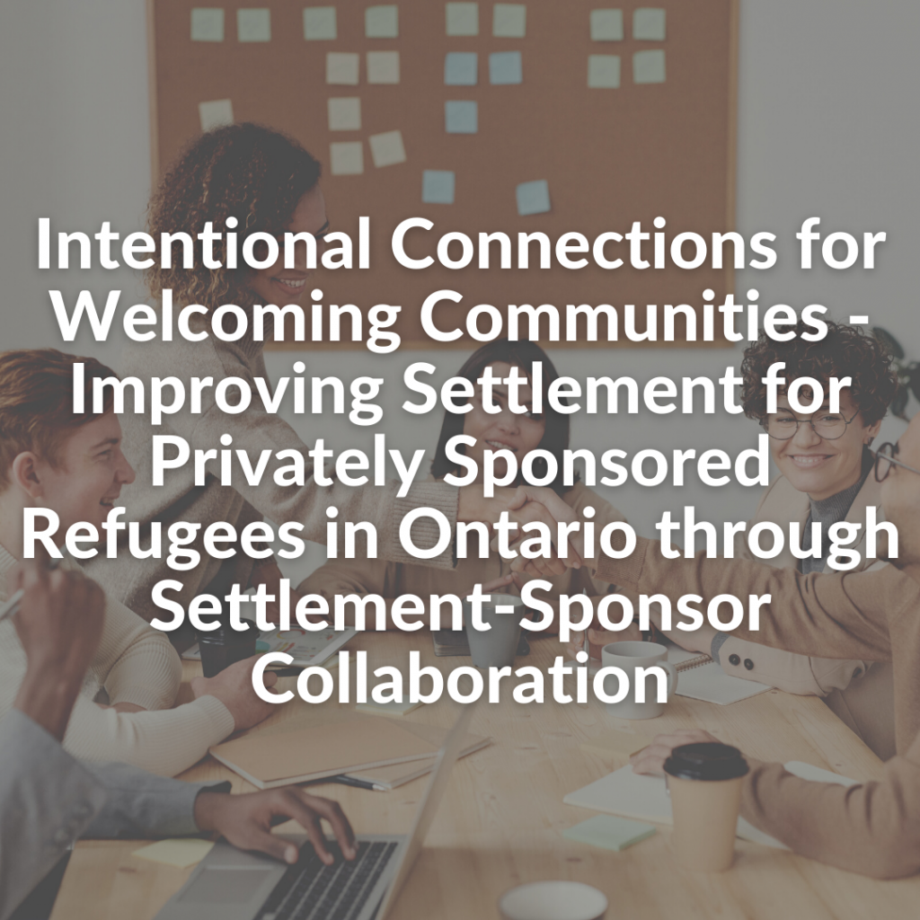 Intentional Connections for Welcoming Communities - Improving Settlement for Privately Sponsored Refugees in Ontario through Settlement-Sponsor Collaboration