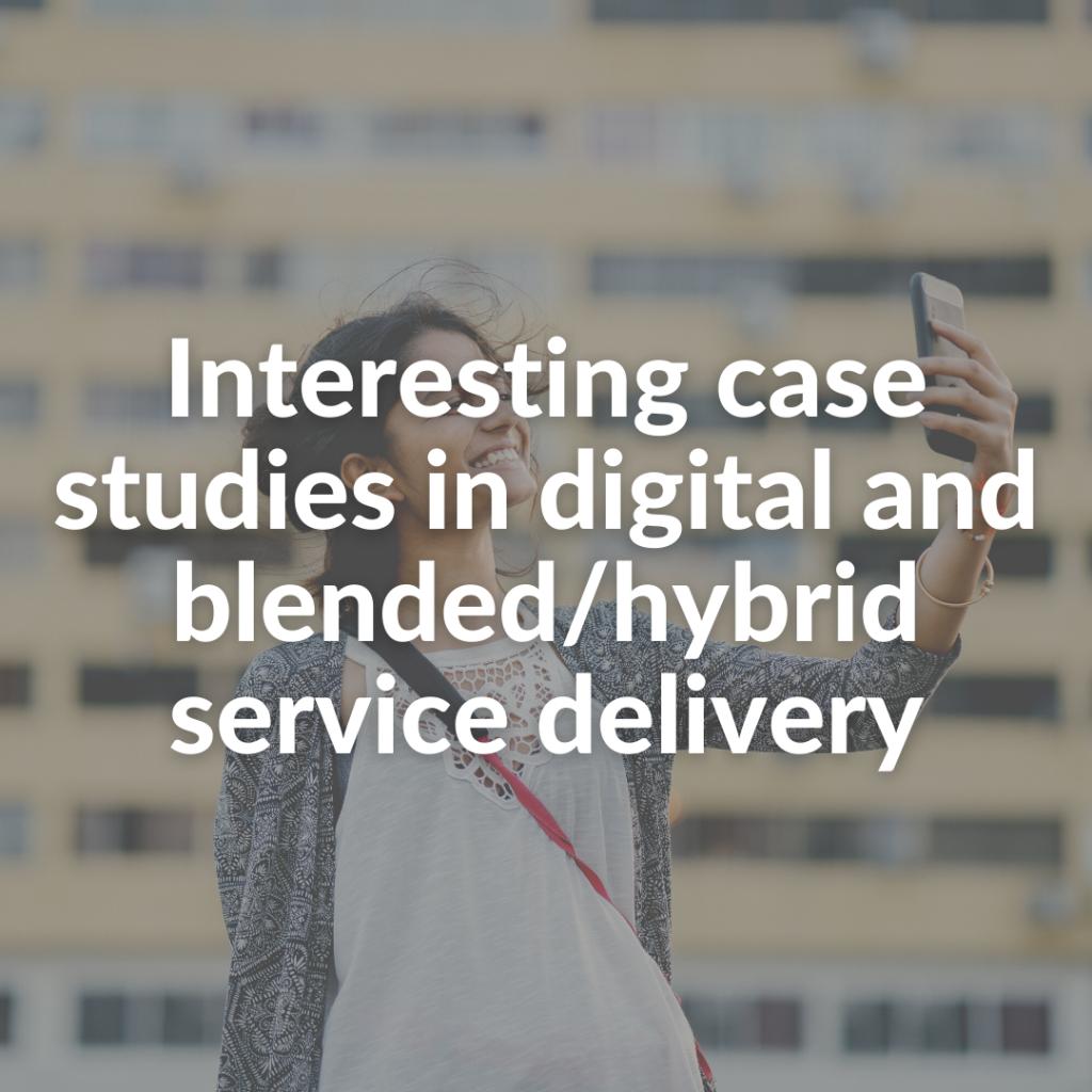 Interesting case studies in digital and blended/hybrid service delivery
