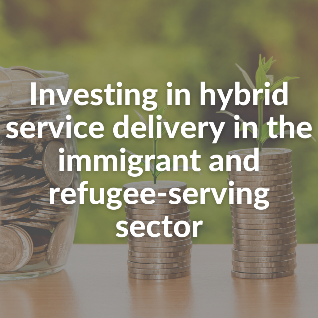 Investing in hybrid service delivery in the immigrant and refugee-serving sector