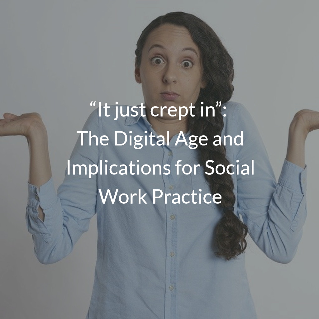 It just crept in - The Digital Age and Implications for Social Work Practice