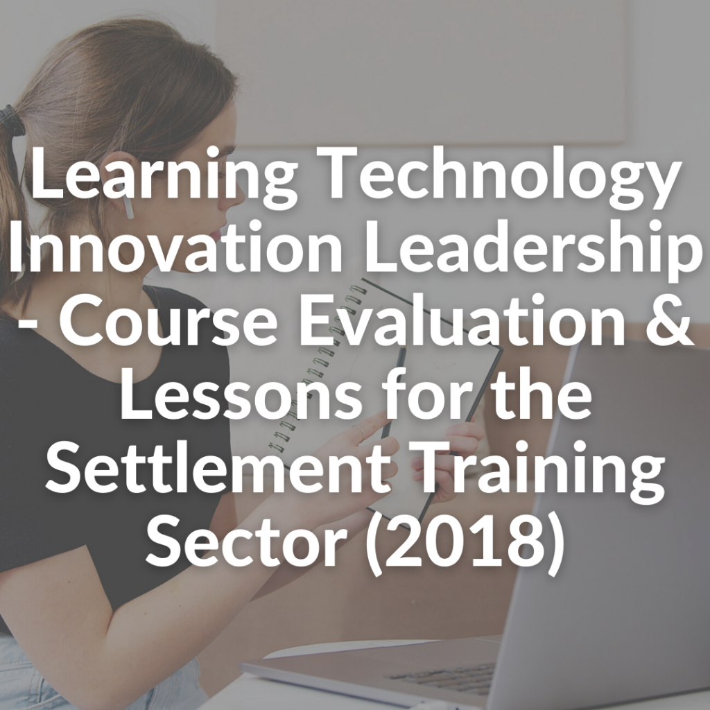 Learning Technology Innovation Leadership - Course Evaluation & Lessons for the Settlement Training Sector (2018)