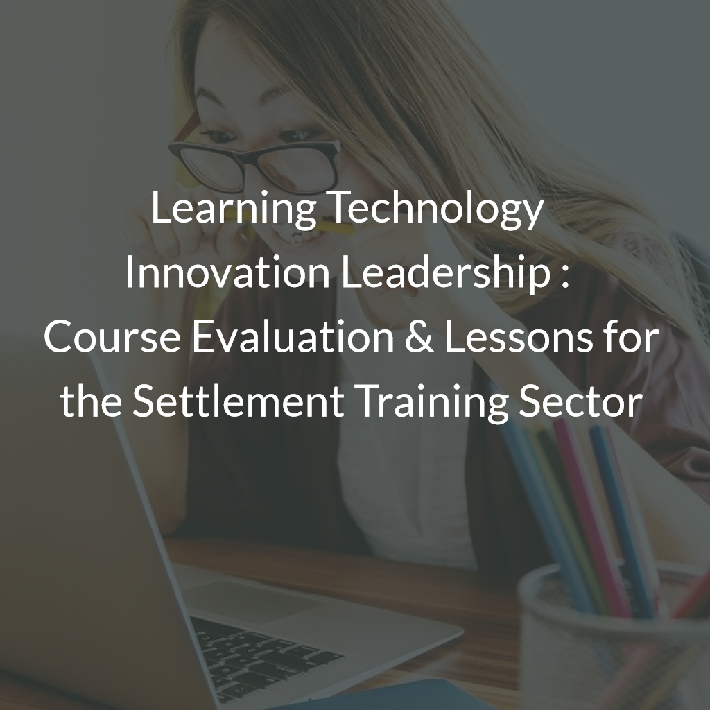 Learning Technology Innovation Leadership : Course Evaluation & Lessons for the Settlement Training Sector