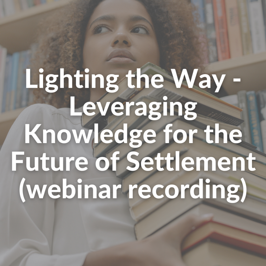 Lighting the Way - Leveraging Knowledge for the Future of Settlement (webinar recording)