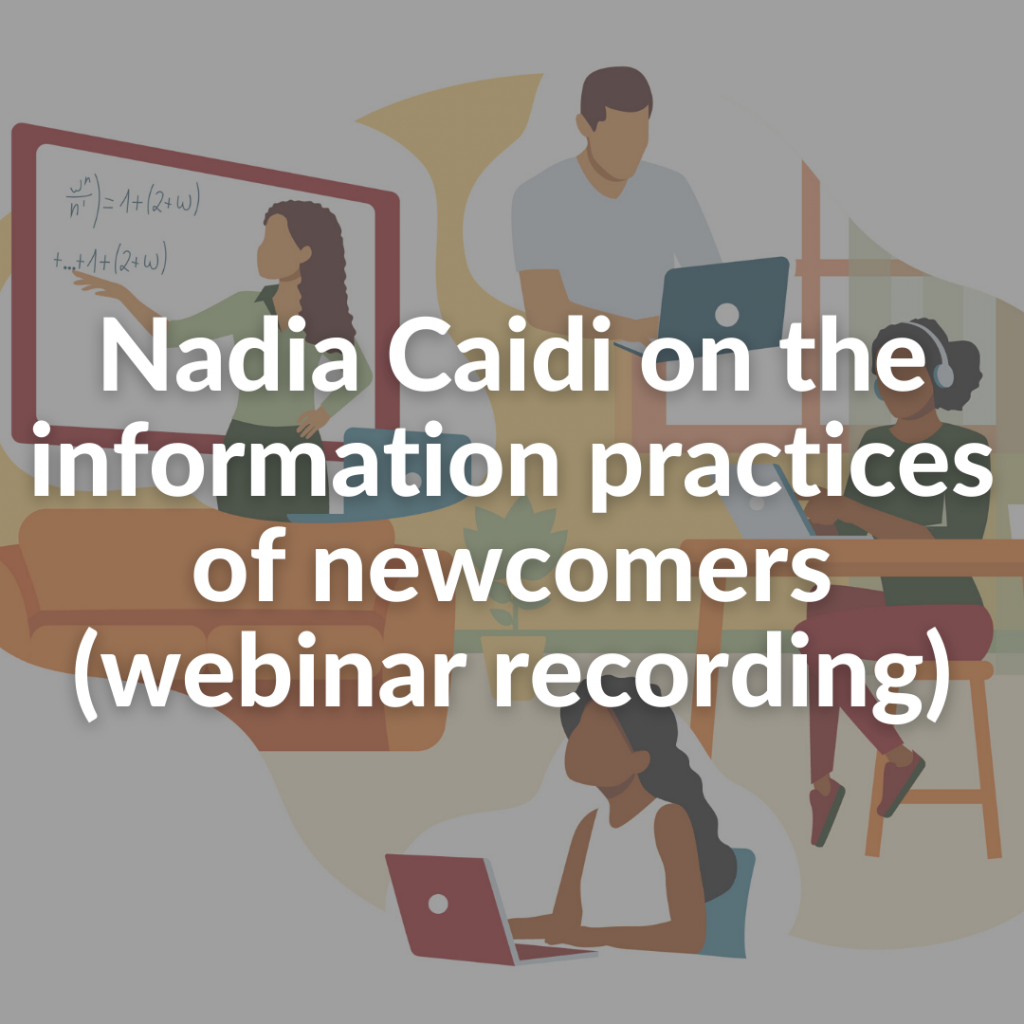 Nadia Caidi on the information practices of newcomers (webinar recording)