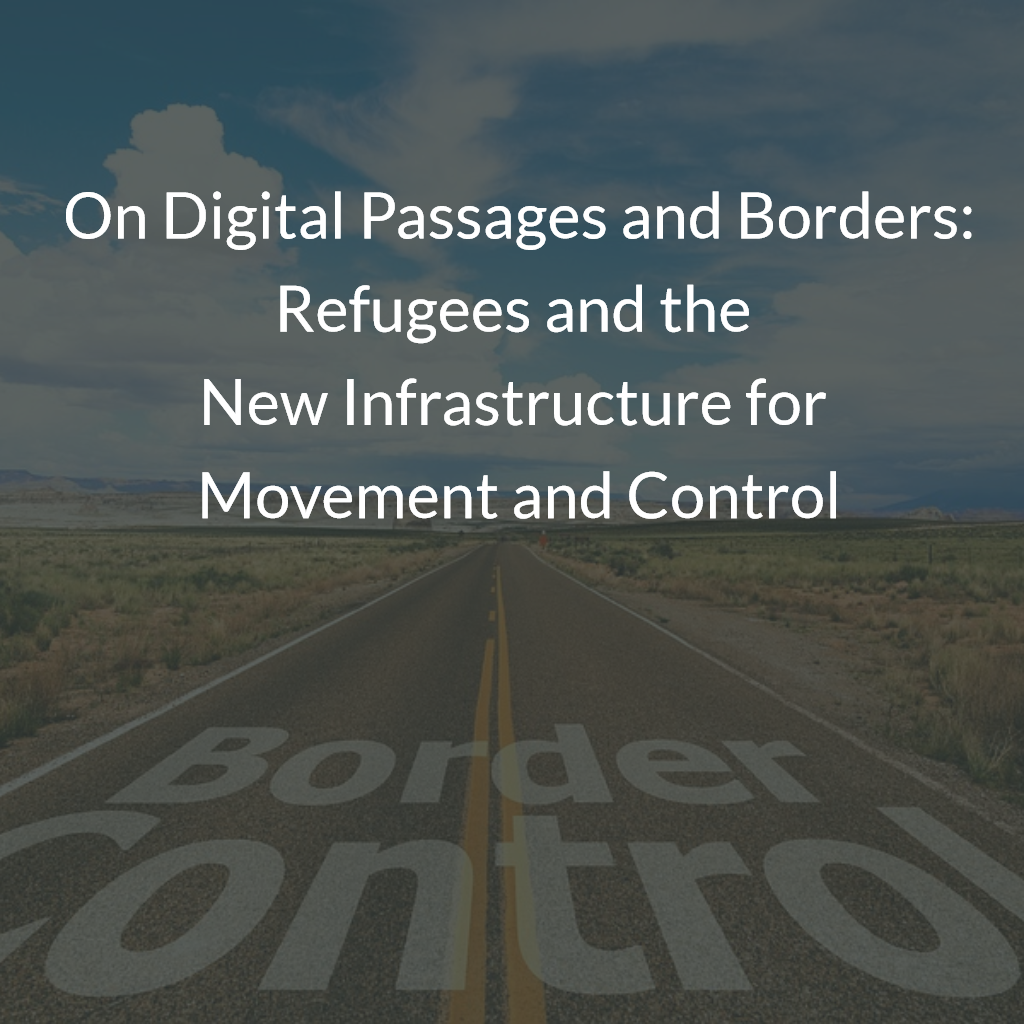 On Digital Passages and Borders: Refugees and the New Infrastructure for Movement and Control