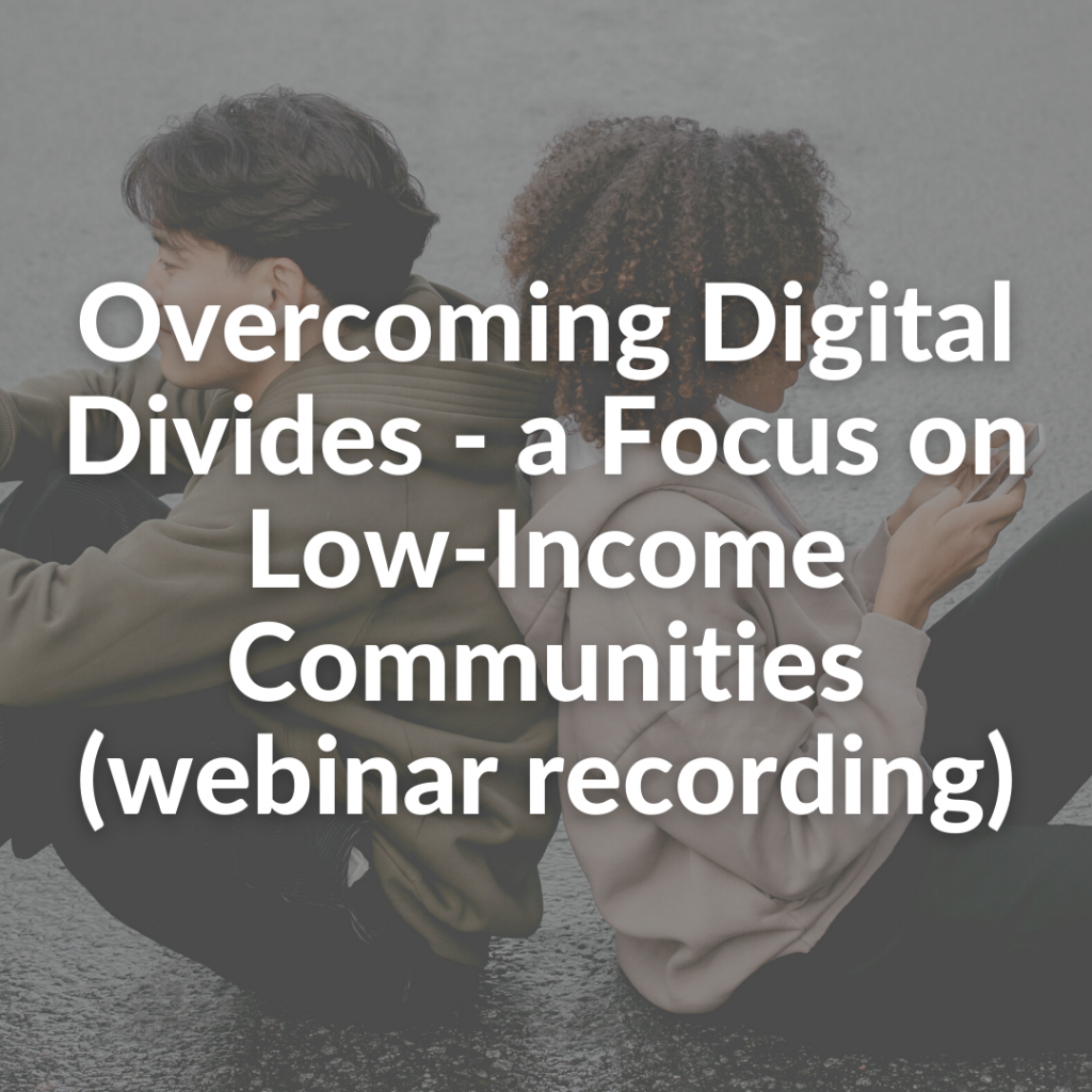 Overcoming Digital Divides - a Focus on Low-Income Communities (webinar recording)