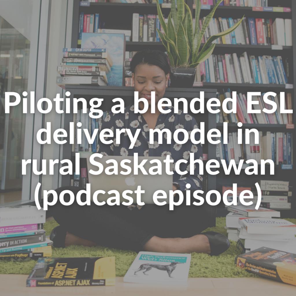 Piloting a blended ESL delivery model in rural Saskatchewan (podcast episode)