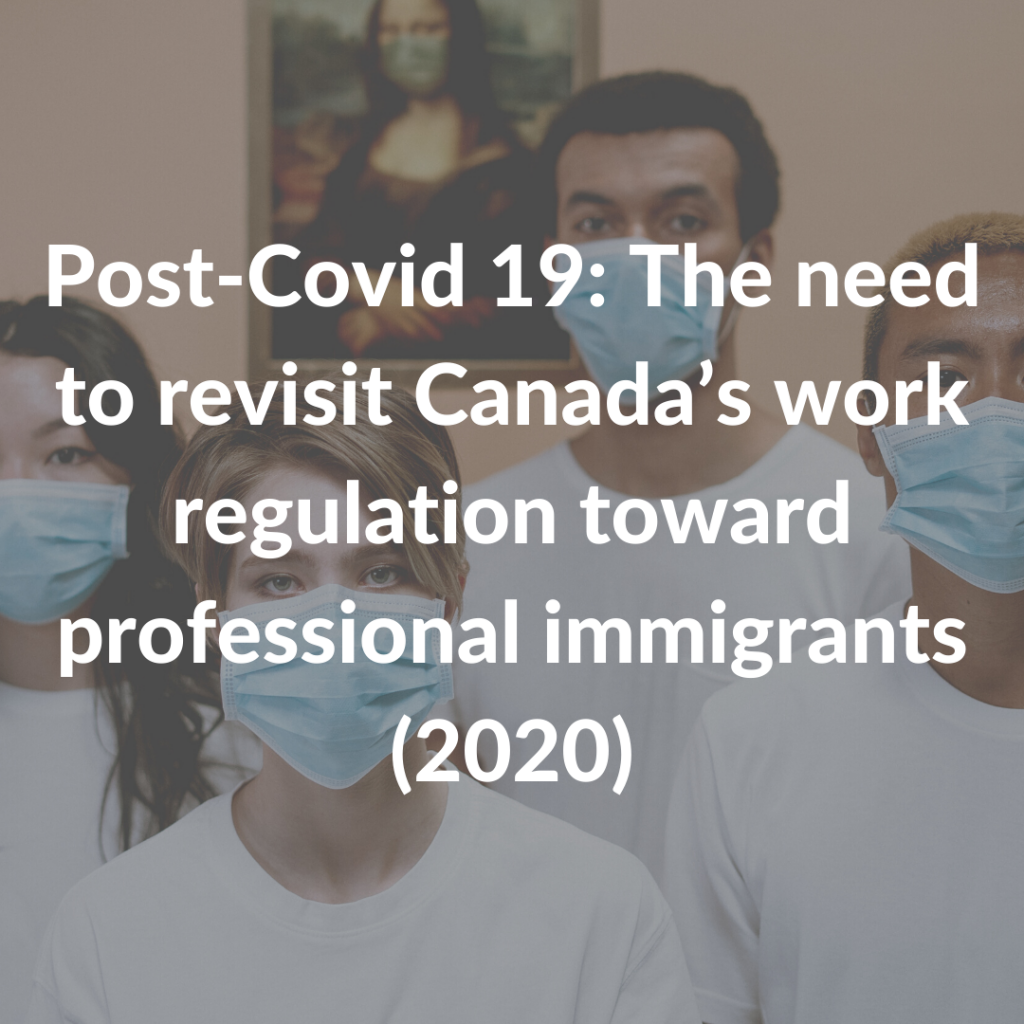 Post-Covid 19: The need to revisit Canada's work regulation toward professional immigrants (2020)