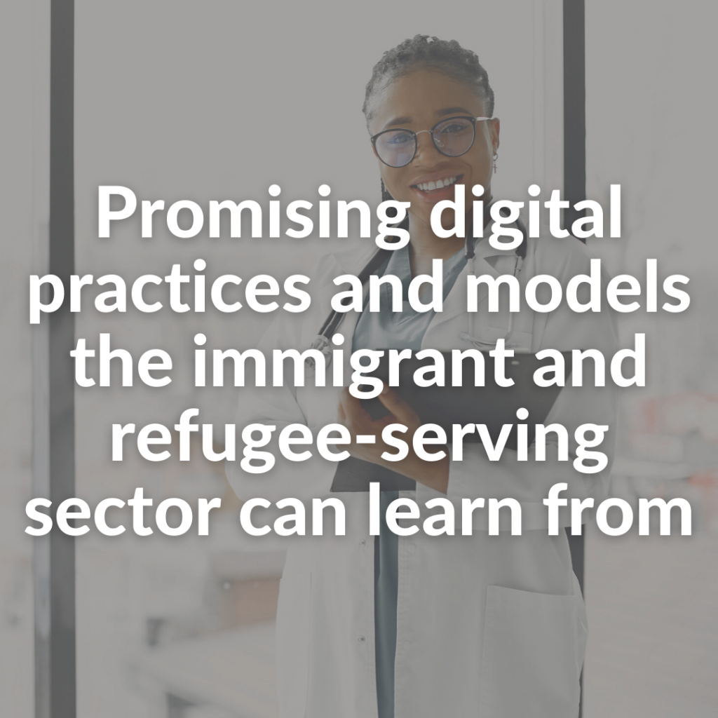 Promising digital practices and models the immigrant and refugee-serving sector can learn from