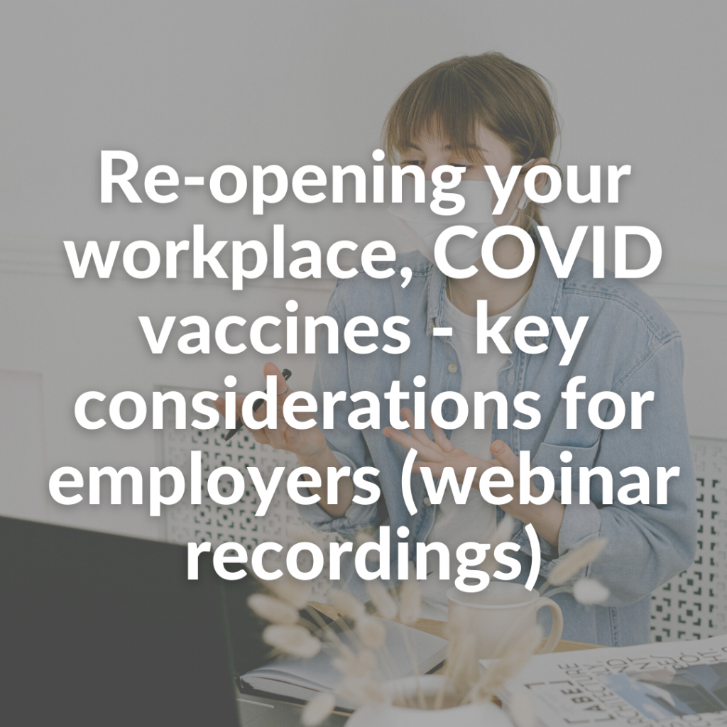 Re-opening your workplace, COVID vaccines - key considerations for employers (webinar recordings)