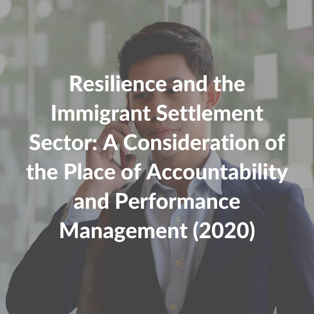 Resilience and the Immigrant Settlement Sector: A Consideration of the Place of Accountability and Performance Management (2020)