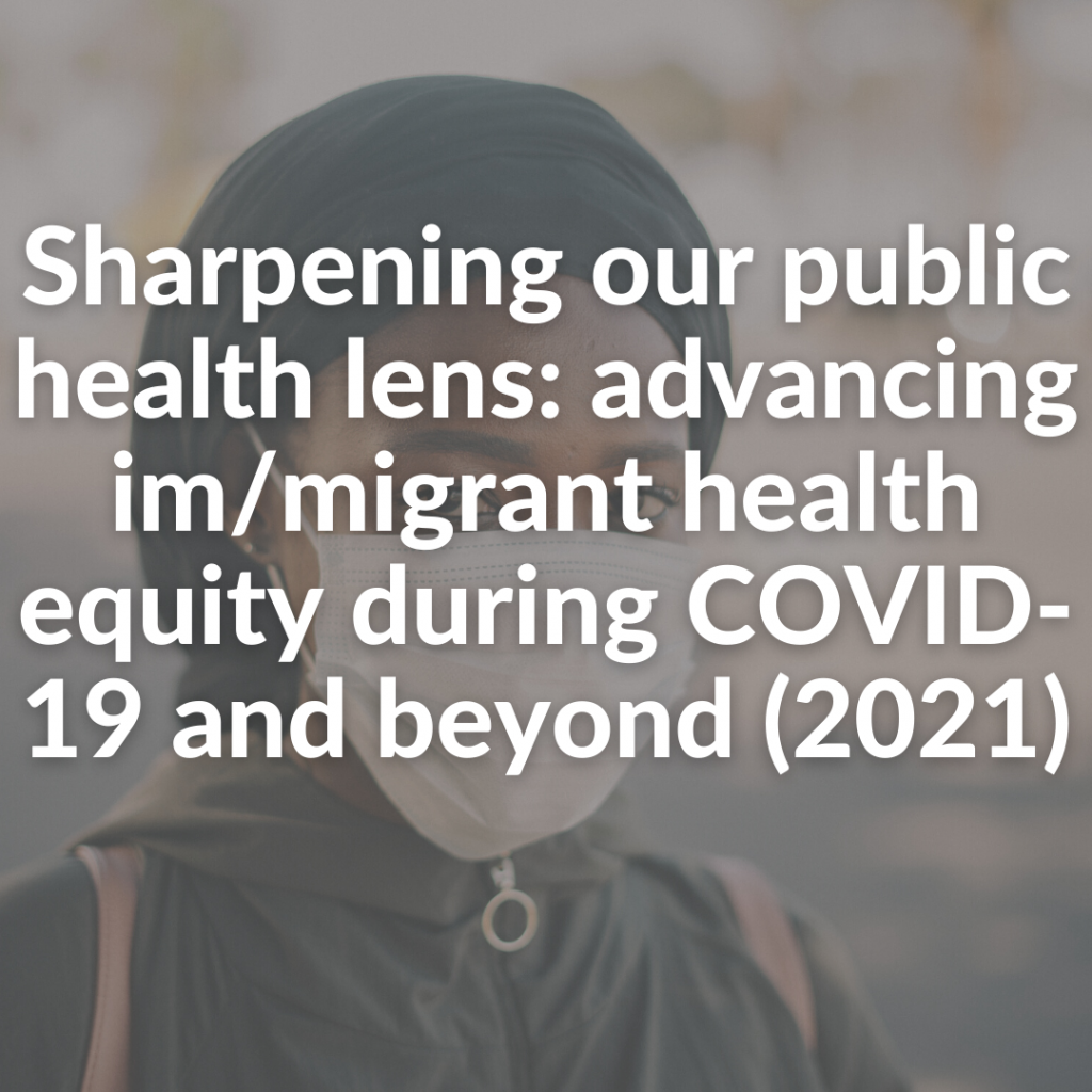 Sharpening our public health lens - advancing immigrant health equity during COVID-19 and beyond (2021)