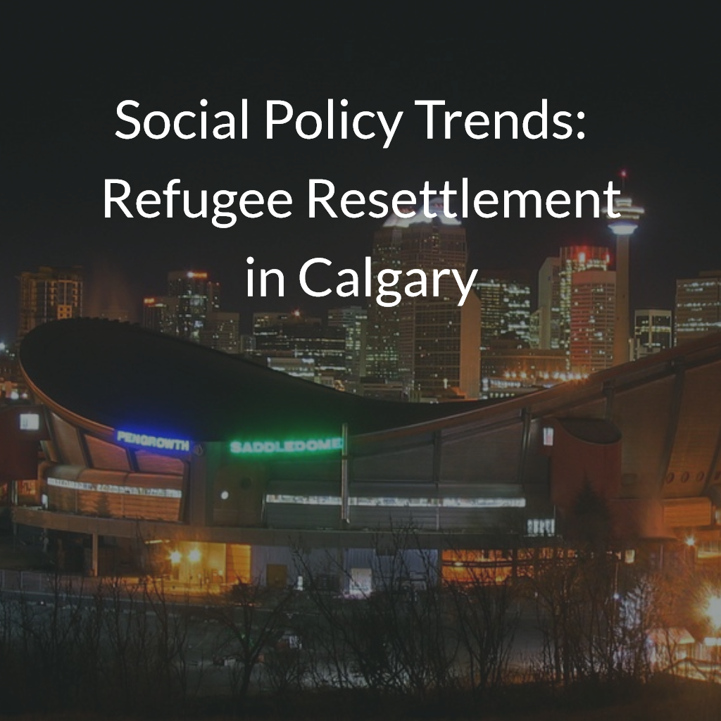 Social Policy Trends - Refugee Resettlement in Calgary