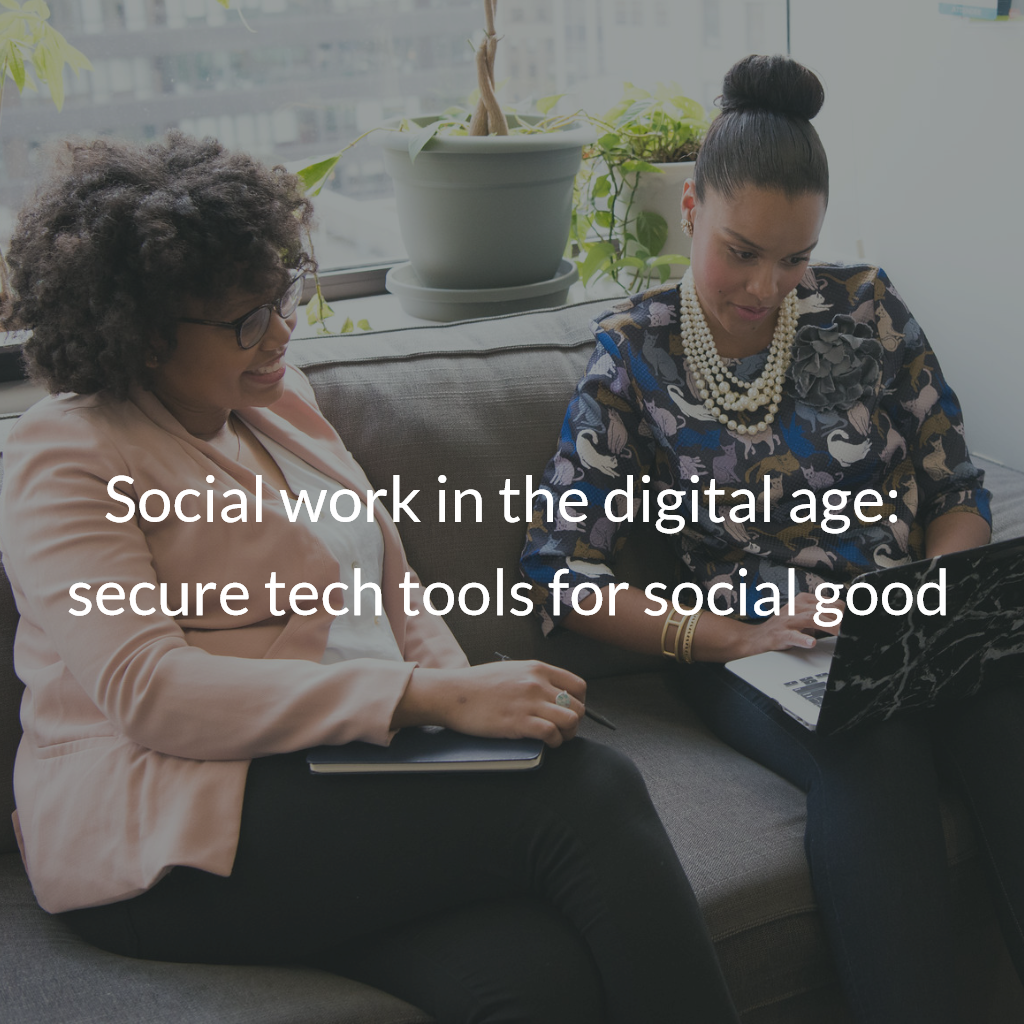 Social work in the digital age - secure tech tools for social good