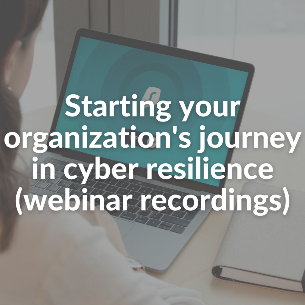 Starting your organization's journey in cyber resilience (webinar recordings)