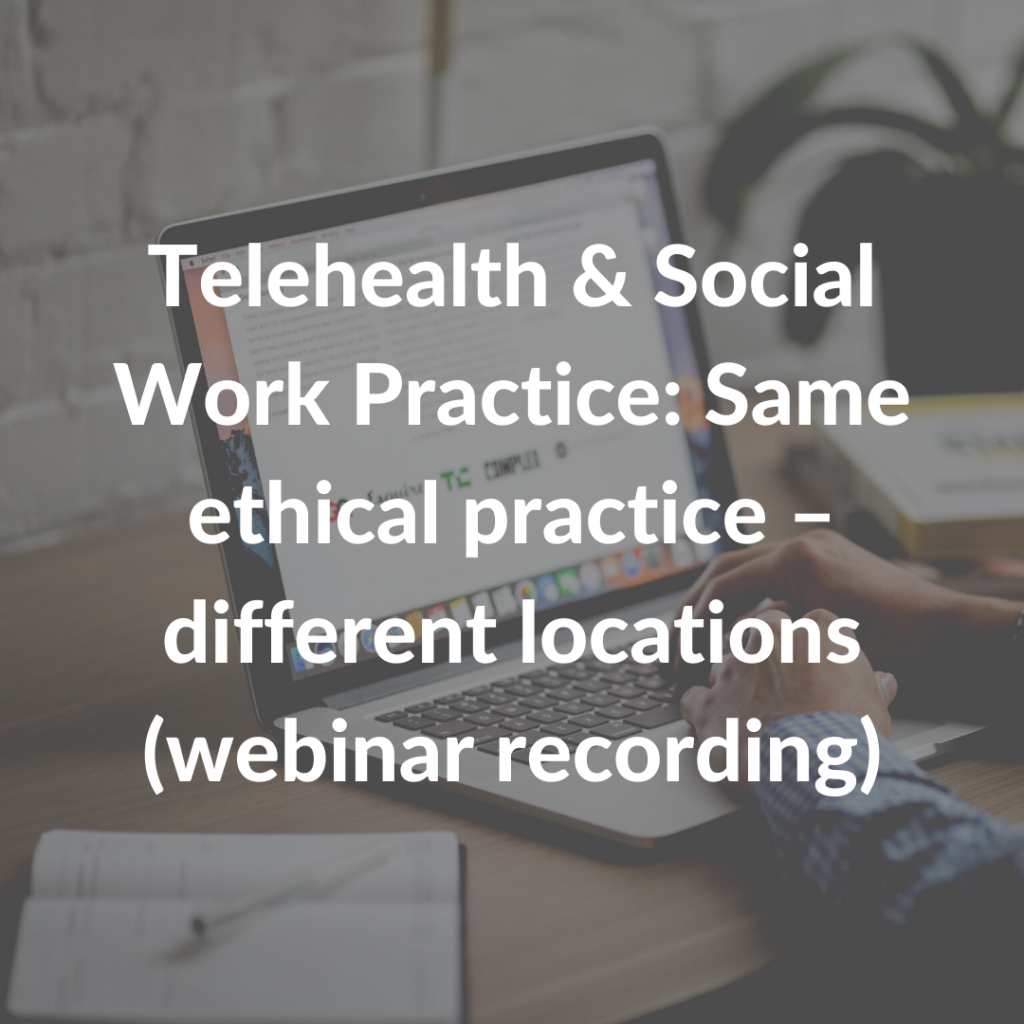 Telehealth & Social Work Practice - Same ethical practice – different locations (webinar recording)