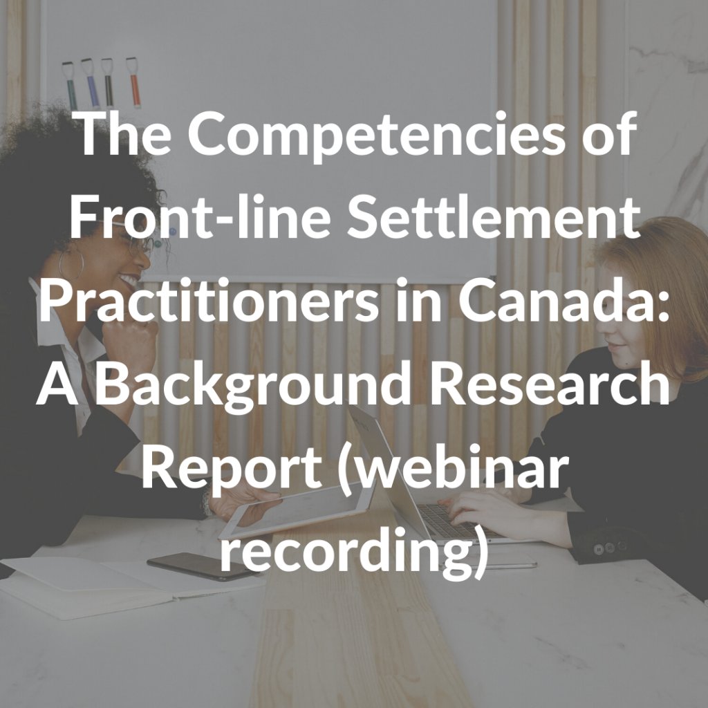 The Competencies of Front-line Settlement Practitioners in Canada: A Background Research Report (webinar recording)
