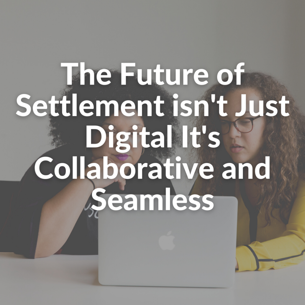 The Future of Settlement isn't Just Digital It's Collaborative and Seamless