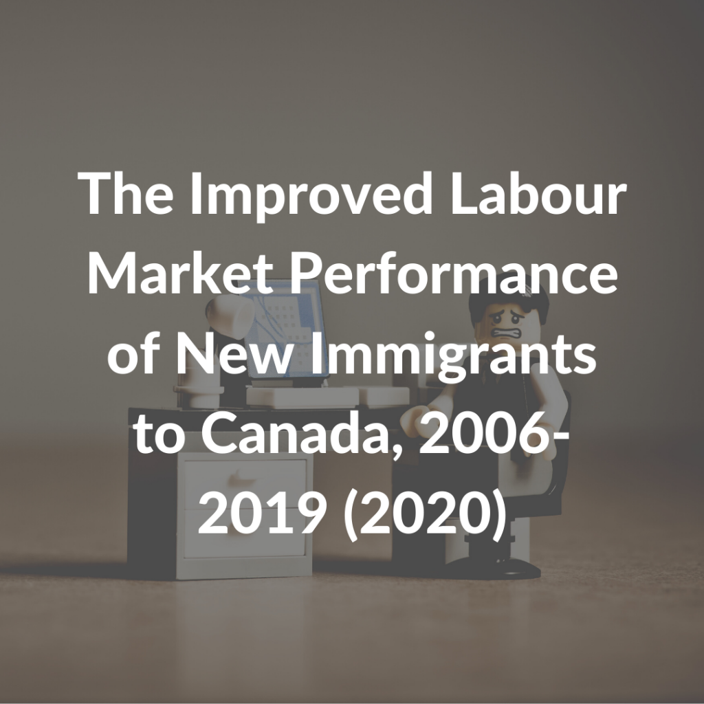 The Improved Labour Market Performance of New Immigrants to Canada, 2006-2019 (2020)