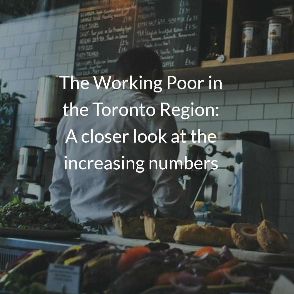 The Working Poor in the Toronto Region: A closer look at the increasing numbers