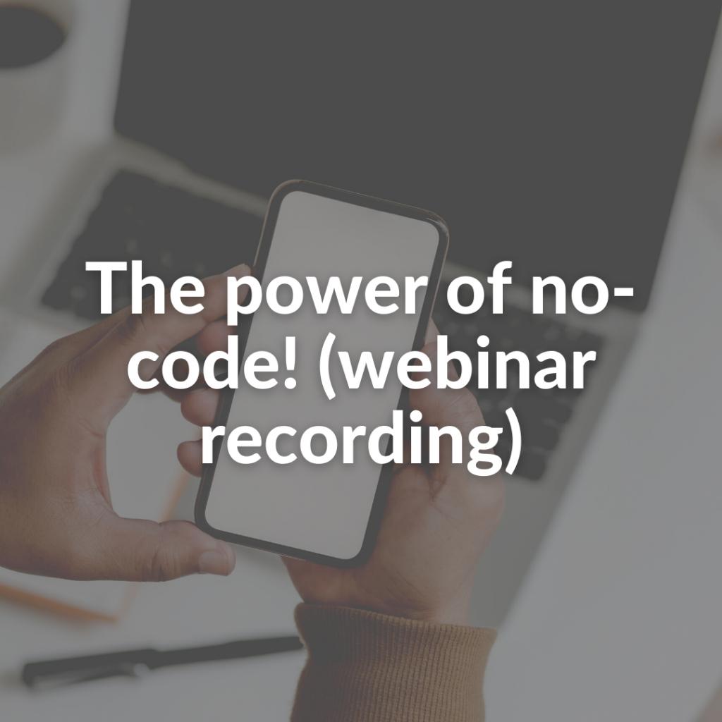 The power of no-code! (webinar recording)