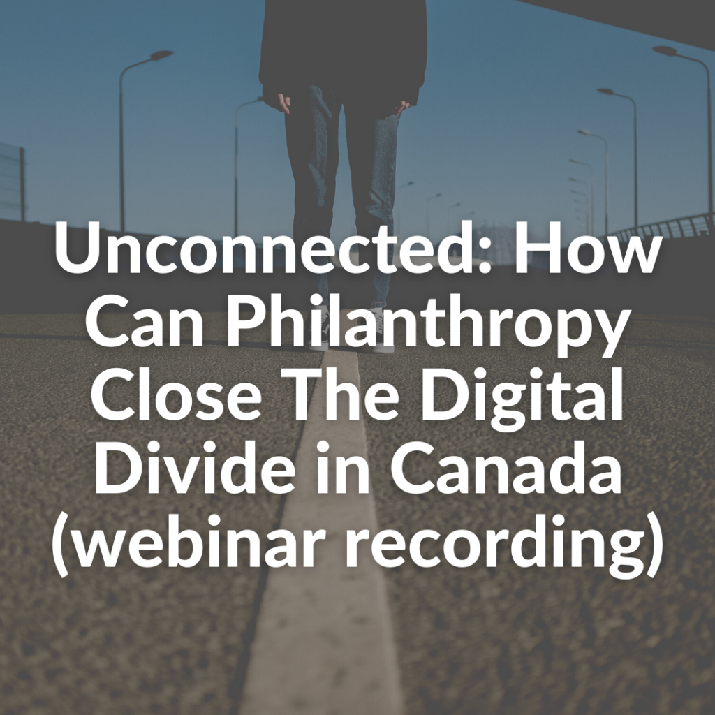 Unconnected: How Can Philanthropy Close The Digital Divide in Canada (webinar recording)