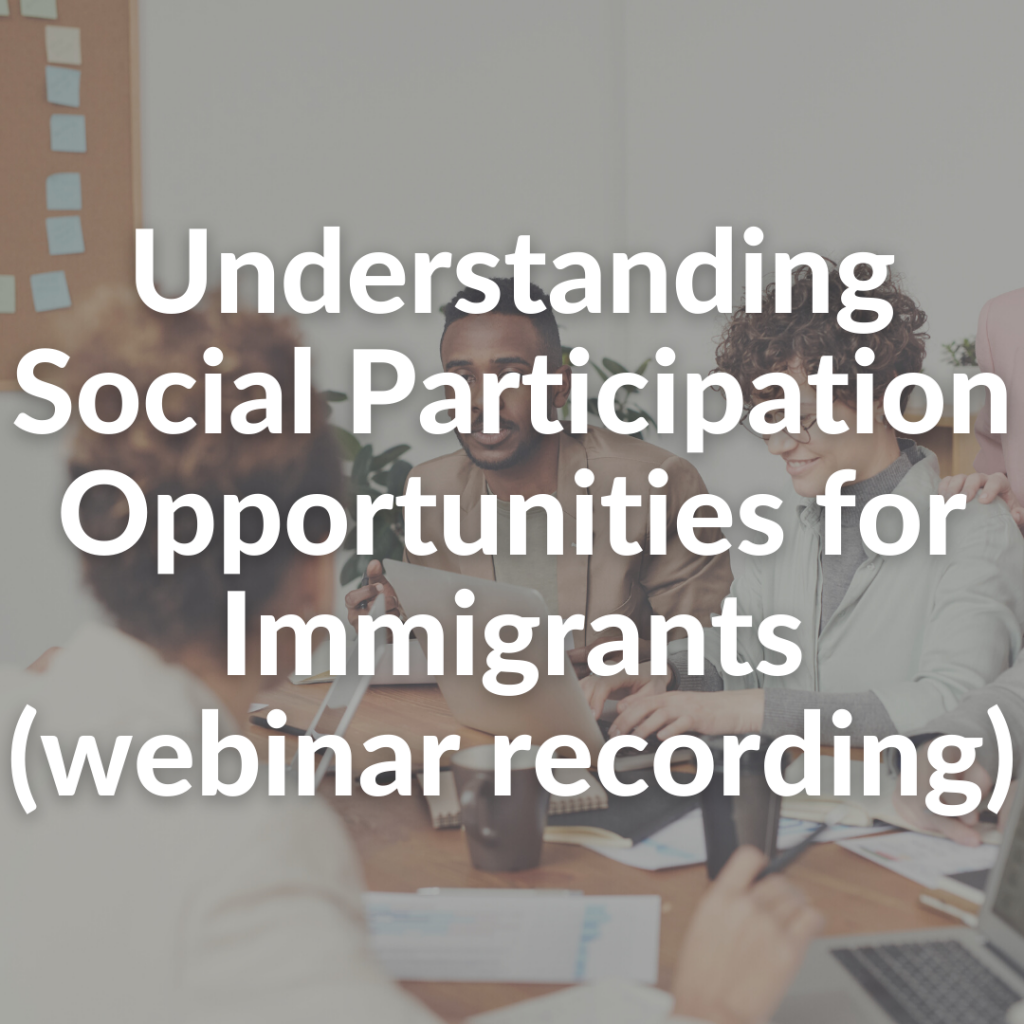 Understanding Social Participation Opportunities for Immigrants (webinar recording)