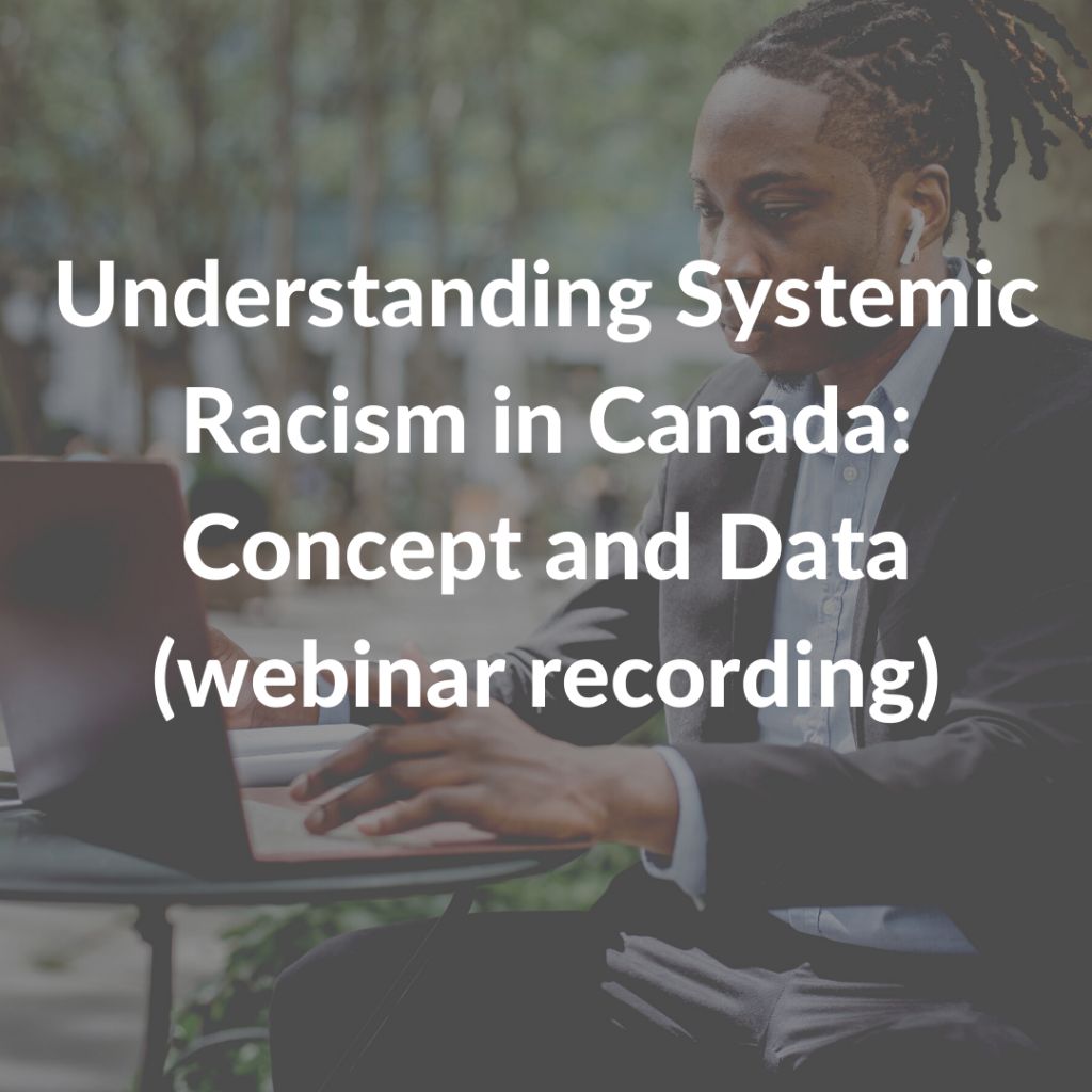 Understanding Systemic Racism in Canada: Concept and Data (webinar recording)