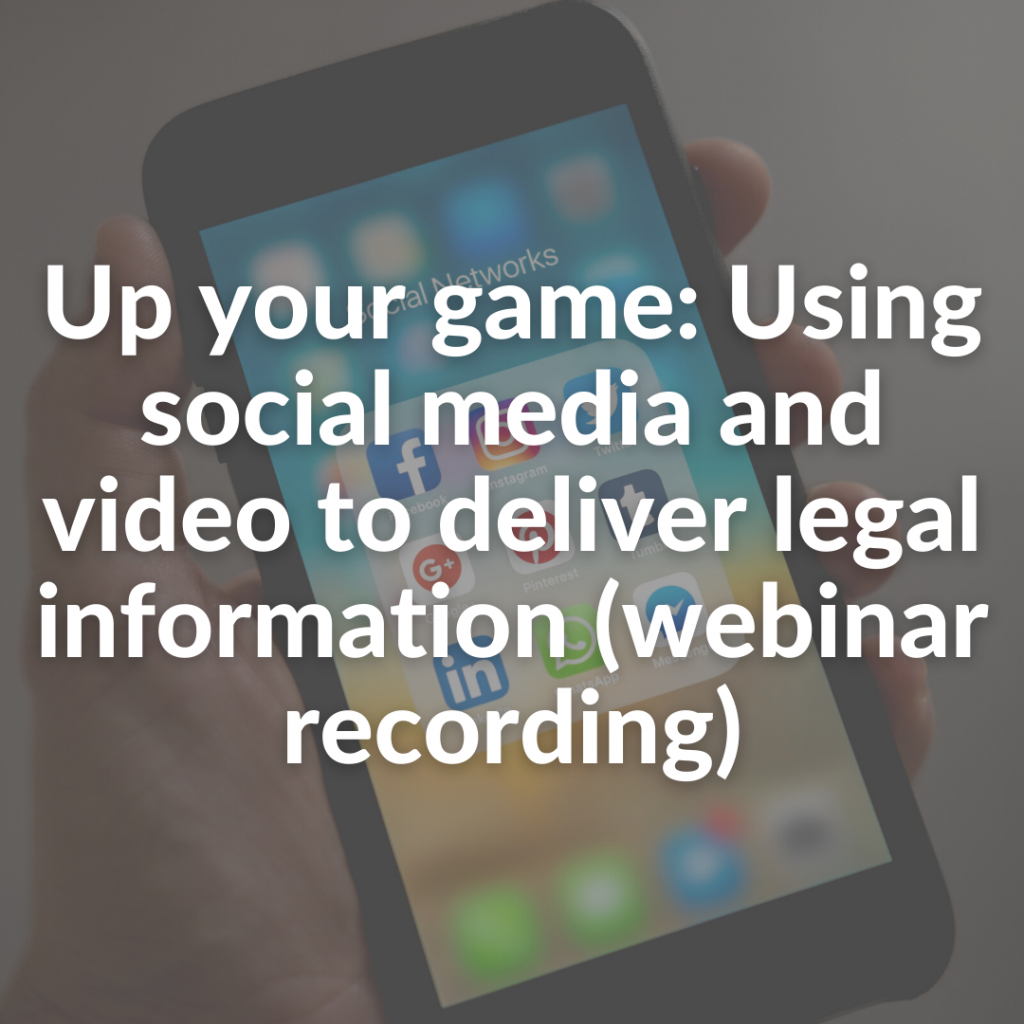 Up your game: Using social media and video to deliver legal information (webinar recording)