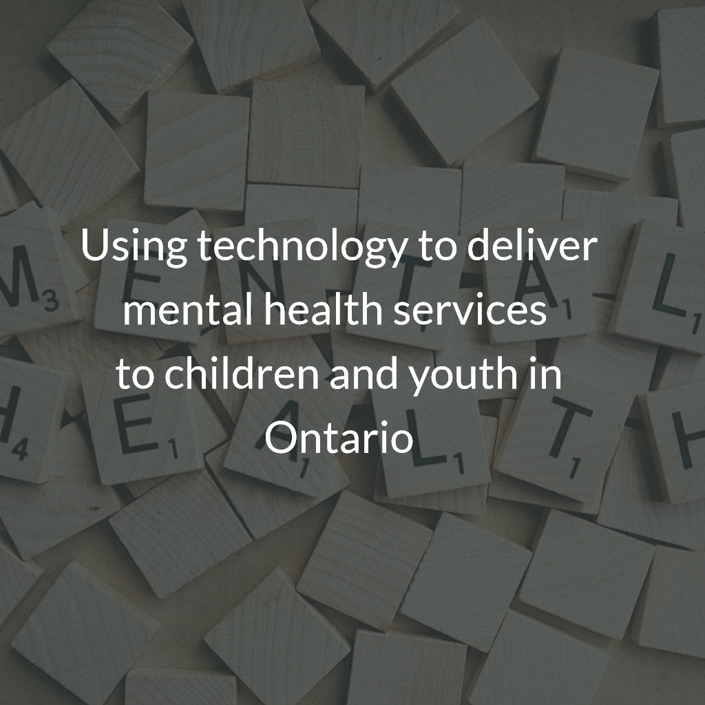 Using technology to deliver mental health services to children and youth in Ontario