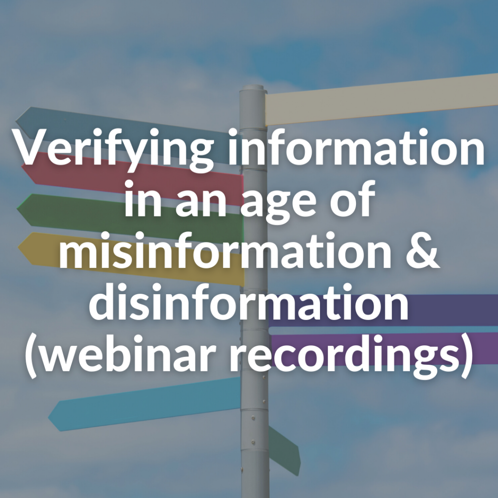 Verifying information in an age of misinformation & disinformation (webinar recordings)