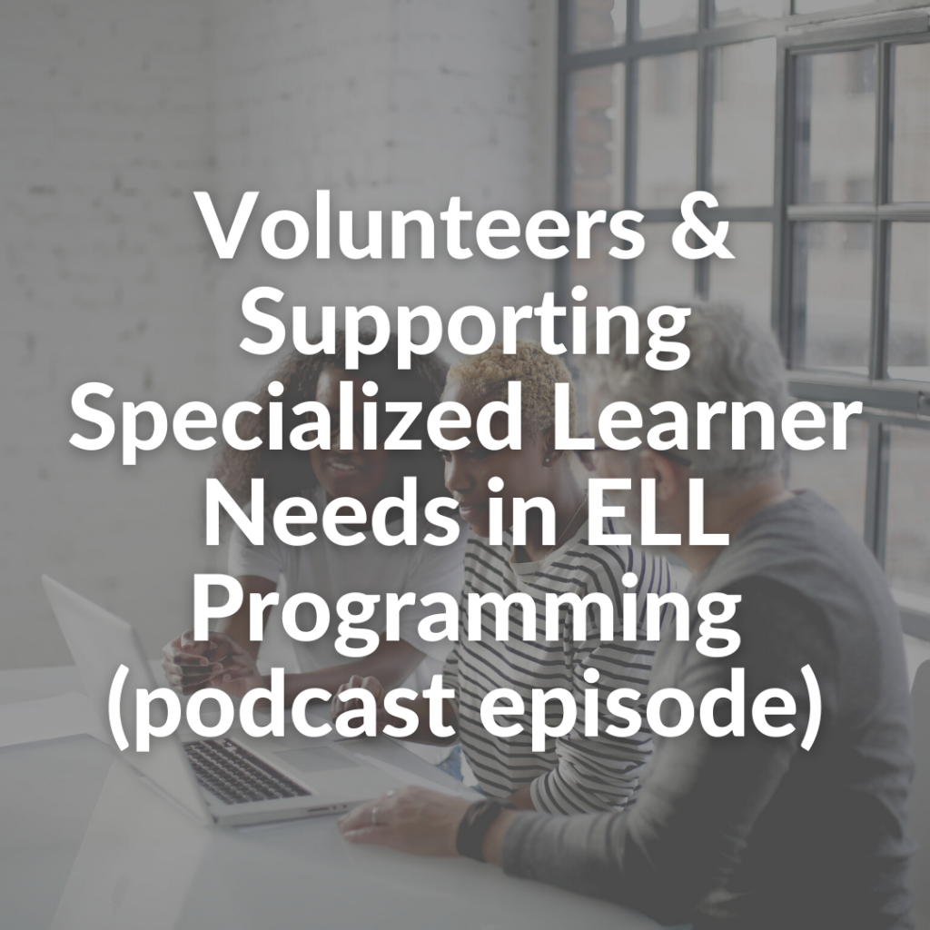 Volunteers & Supporting Specialized Learner Needs in ELL Programming (podcast episode)