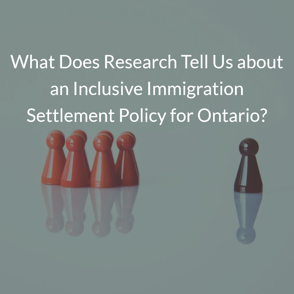 What Does Research Tell Us about an Inclusive Immigration Settlement Policy for Ontario