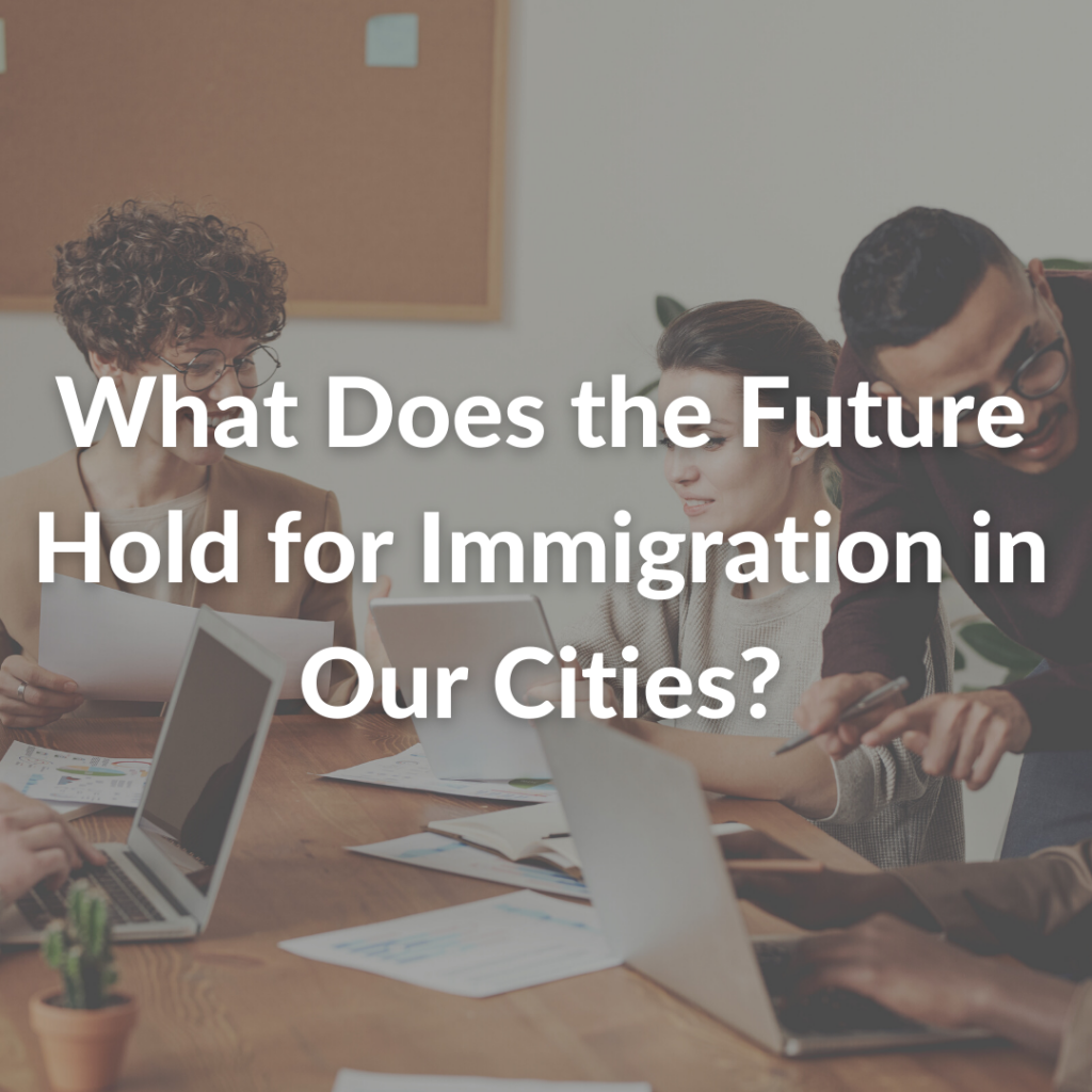 What Does the Future Hold for Immigration in Our Cities?