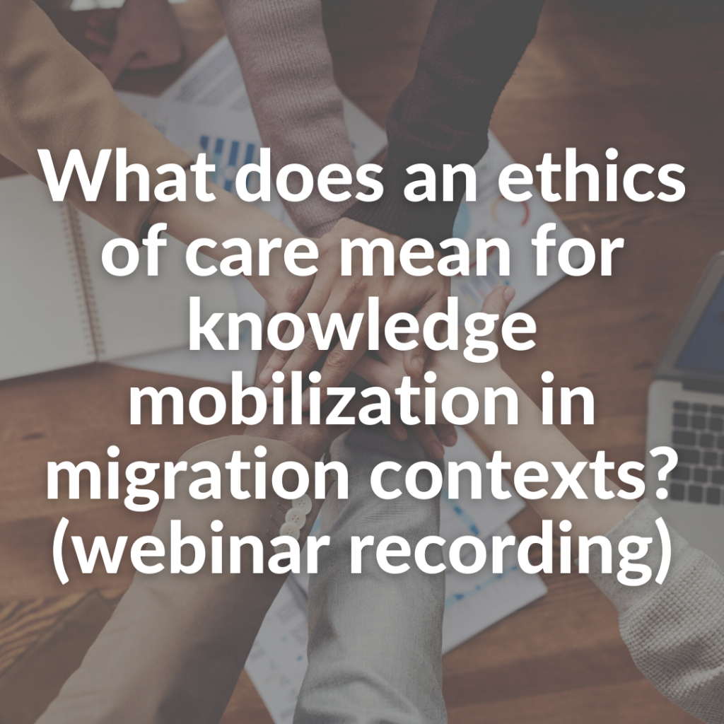 What does an ethics of care mean for knowledge mobilization in migration contexts? (webinar recording)