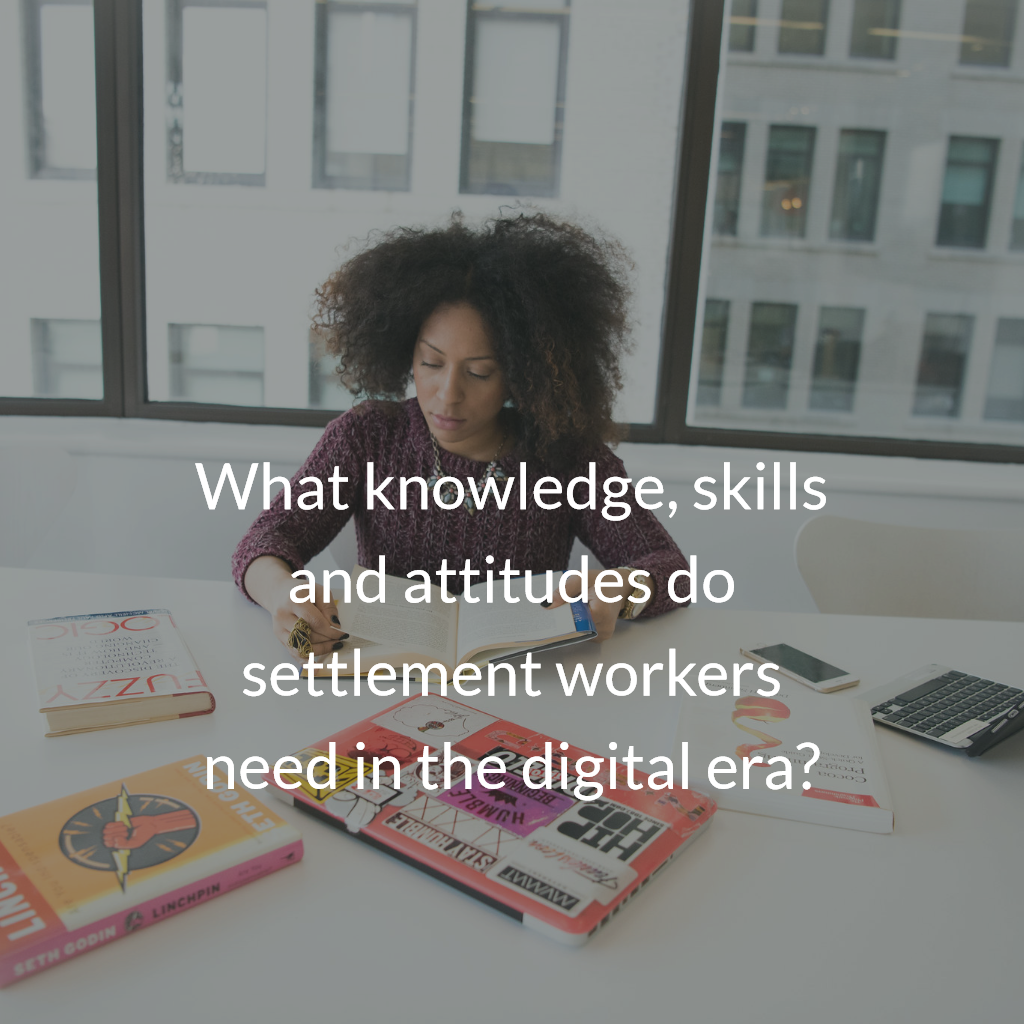 What knowledge, skills and attitudes do settlement workers need in the digital era?
