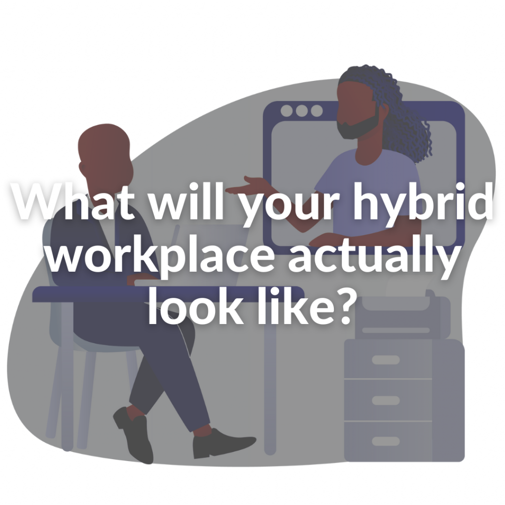 What will your hybrid workplace actually look like?