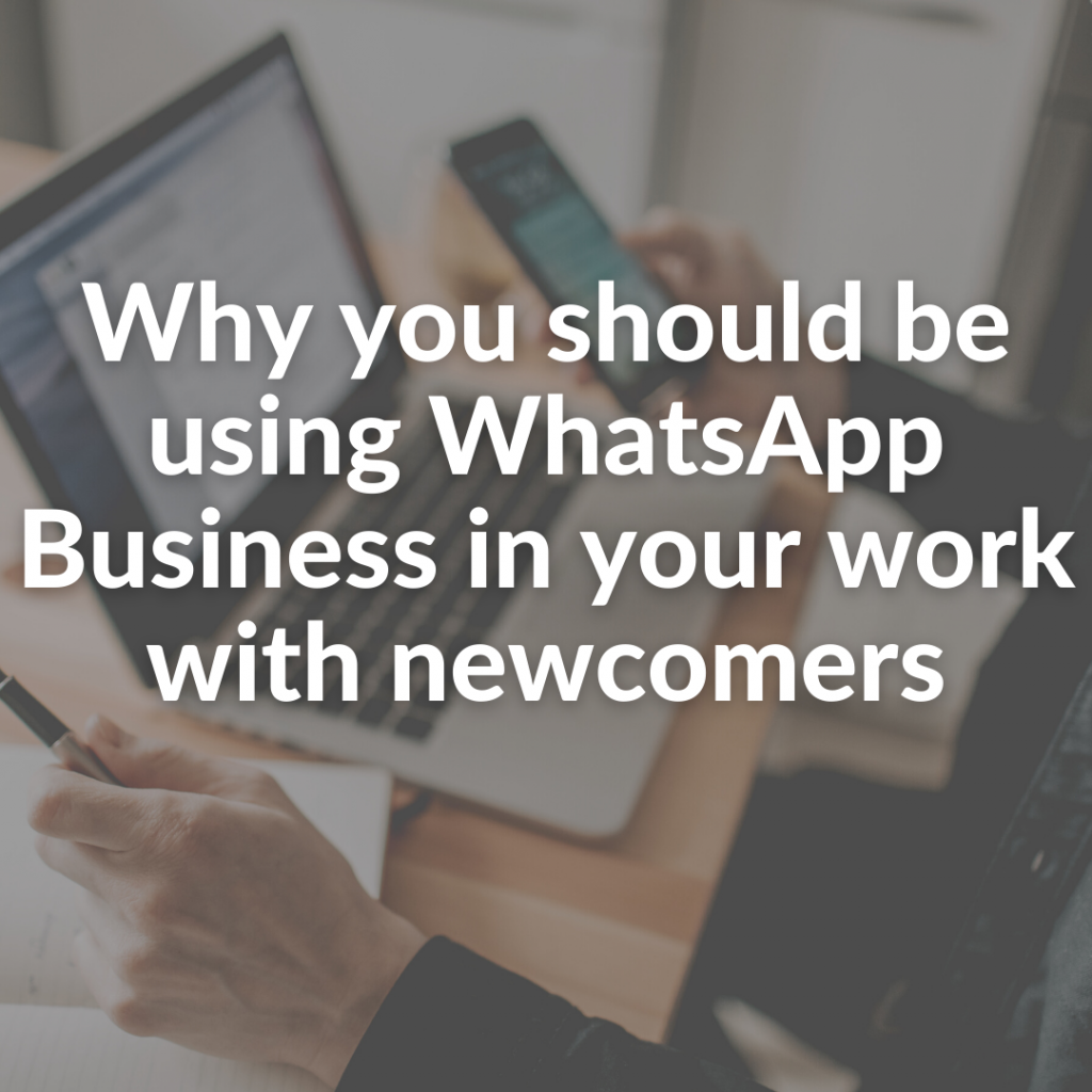 Why you should be using WhatsApp Business in your work with newcomers