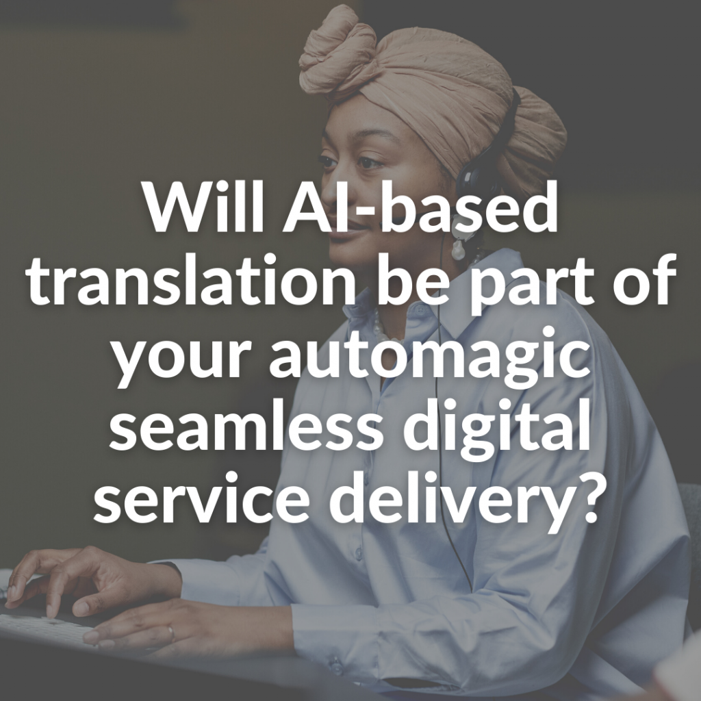 Will AI-based translation be part of your automagic seamless digital service delivery?
