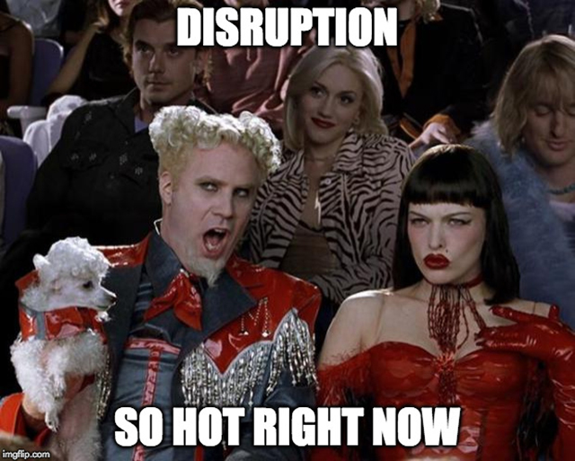 disruption - so hot right now